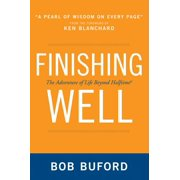 Finishing Well: The Adventure of Life Beyond Halftime (Paperback)