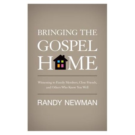 Bringing the Gospel Home : Witnessing to Family Members, Close Friends, and Others Who Know You