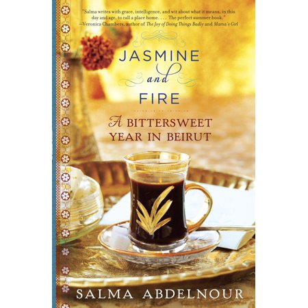 Jasmine and Fire : A Bittersweet Year in Beirut
