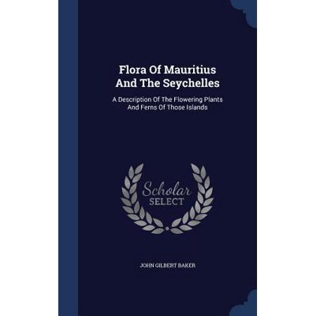 Flora of Mauritius and the Seychelles: A Description of the Flowering Plants and Ferns of Those Islands Hardcover