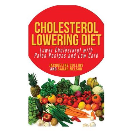Cholesterol Lowering Diet : Lower Cholesterol with Paleo Recipes and Low