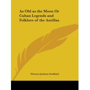 As Old as the Moon or Cuban Legends and Folklore of the Antillas