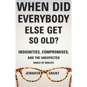 When Did Everybody Else Get So Old? - eBook