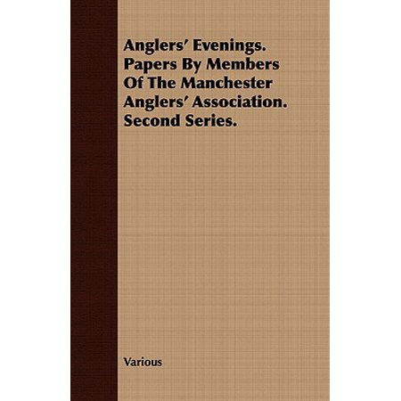 Anglers' Evenings. Papers by Members of the Manchester Anglers' Association. Second Series. (Evening Paper)