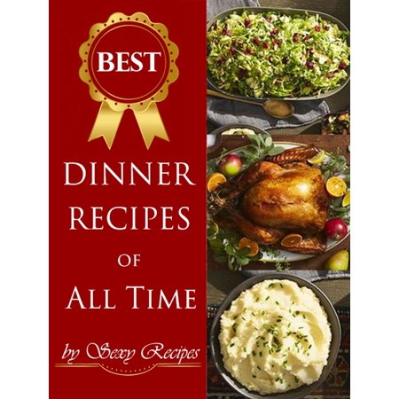 Dinner Recipes Of All Time - eBook