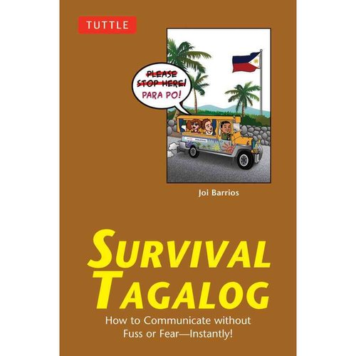 Survival Tagalog: How to Communicate without Fuss or Fear--Instantly!