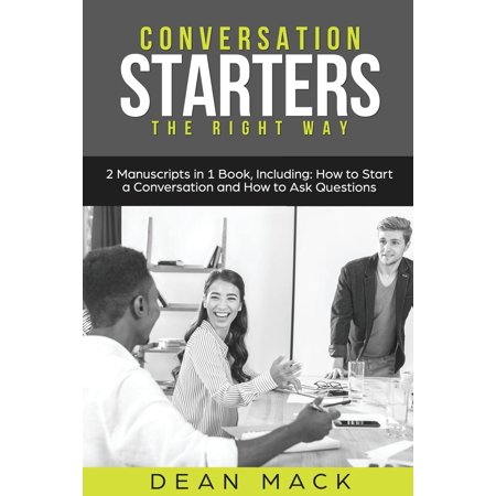 Conversation Starters : The Right Way - Bundle - The Only 2 Books You Need to Master How to Start Conversations, Small Talk and Conversation Skills (The Best Way To Start A Conversation With A Girl)