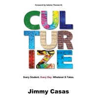 Culturize : Every Student. Every Day. Whatever It Takes.