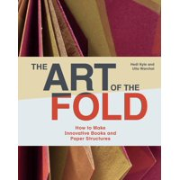 The Art of the Fold : How to Make Innovative Books and Paper Structures