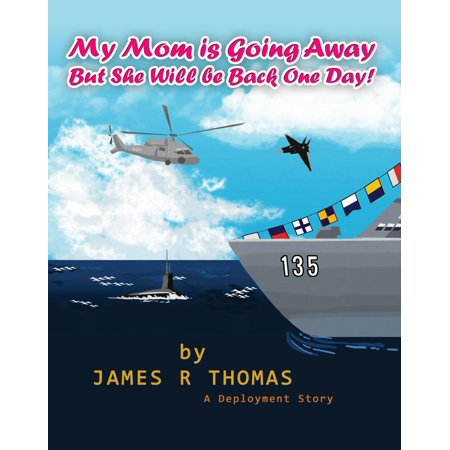 My Mom is Going Away But She Will be Back One Day!: A Deployment Story -