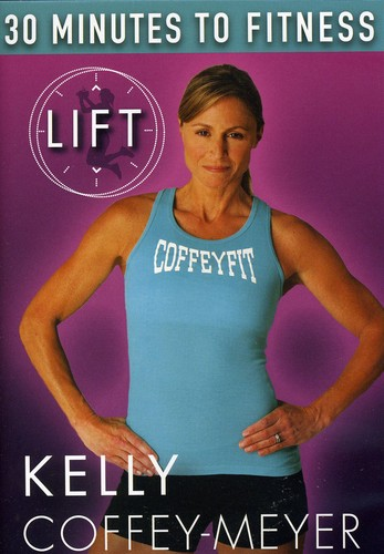 30 Minutes To Fitness: Lift With Kelly Coffey-Meyer Workout by Bayview/Widowmaker