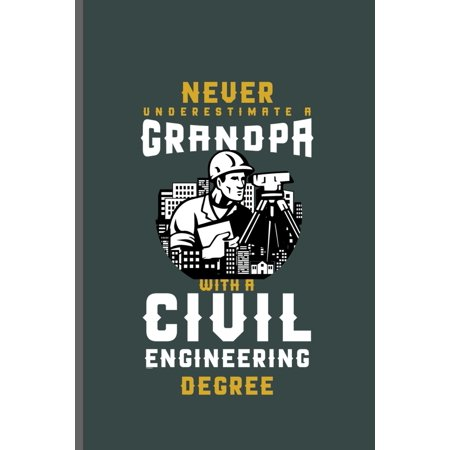Never Underestimate a Grandpa with a Civil Engineering degree : Engineer Engineering notebooks gift (6