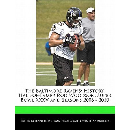 The Baltimore Ravens : History, Hall-Of-Famer Rod Woodson, Super Bowl XXXV and Seasons 2006 - 2010 ()