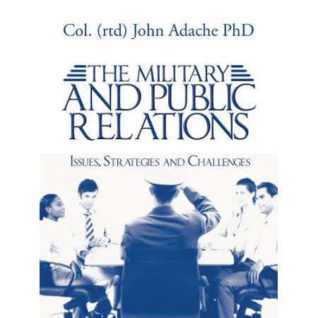 The Military and Public Relations – Issues, Strategies and Challenges - (Ethical Issues In Public Relations Case Studies)