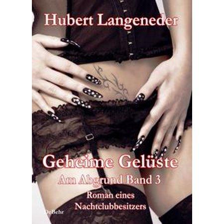 Geheime Gelüste - Roman eines Nachtclubbesitzers - Band 3 der Trilogie Am Abgrund - eBook