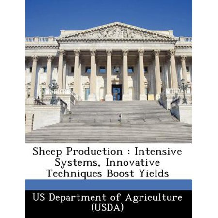 Sheep Production : Intensive Systems, Innovative Techniques Boost Yields - High Yield Systems