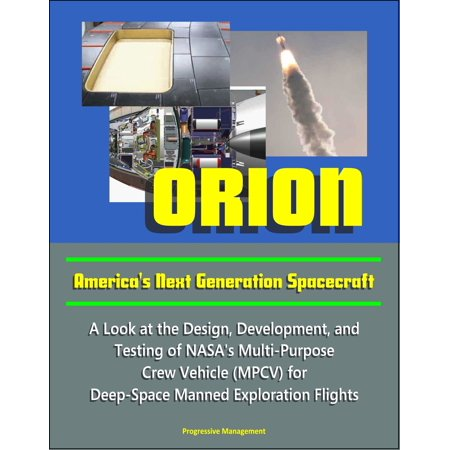 Orion: America's Next Generation Spacecraft - A Look at the Design, Development, and Testing of NASA's Multi-Purpose Crew Vehicle (MPCV) for Deep-Space Manned Exploration Flights - eBook (Space Vehicle Design Griffin)