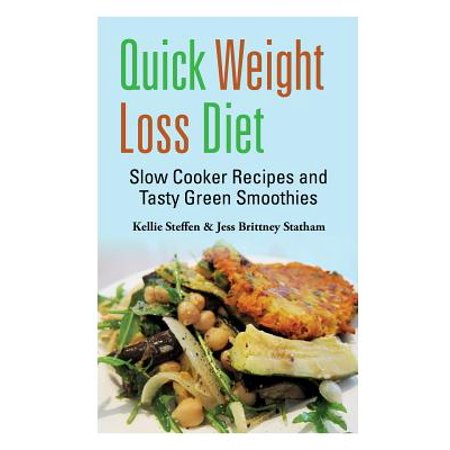 Quick Weight Loss Diet : Slow Cooker Recipes and Tasty Green