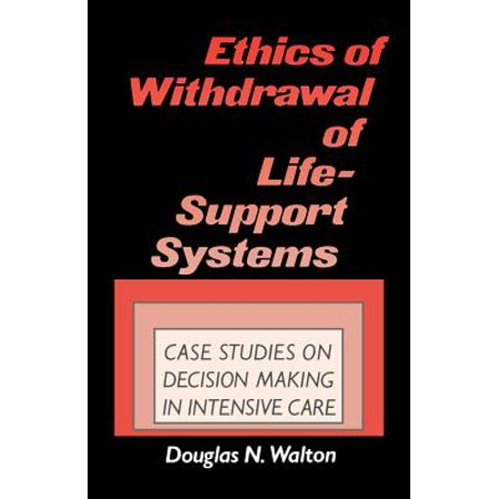 Ethics of Withdrawal of Life-Support Systems : Case Studies in Decision  Making in Intensive Care