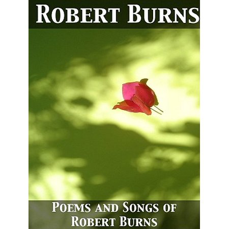 Poems and Songs of Robert Burns - -