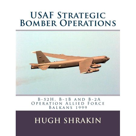 USAF Strategic Bomber Operations : B-52h, B-1b and B-2a, Operation Allied Force, Balkans 1999