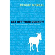 Get Off Your Donkey! : Help Somebody and Help Yourself