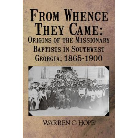From Whence They Came: Origins of the Missionary Baptists in Southwest Georgia, 1865-1900 -