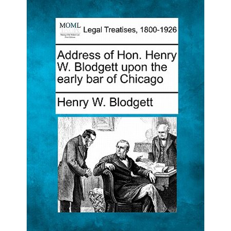 Address of Hon. Henry W. Blodgett Upon the Early Bar of Chicago (Henry's Chicago Halloween)