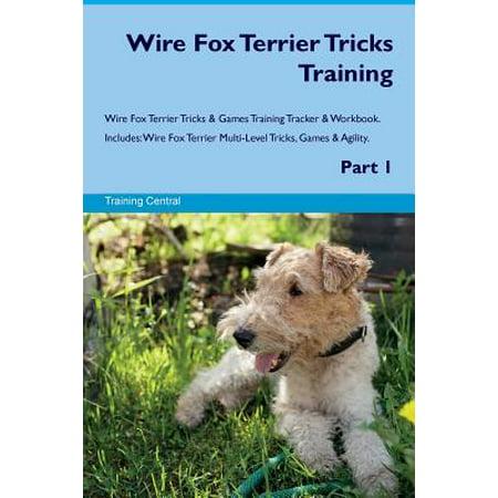 Wire Fox Terrier Tricks Training Wire Fox Terrier Tricks & Games Training Tracker & Workbook. Includes : Wire Fox Terrier Multi-Level Tricks, Games & Agility. Part 1