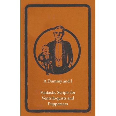 A Dummy and I - Fantastic Scripts for Ventriloquists and Puppeteers - eBook (Ventriloquist Dummies Halloween)
