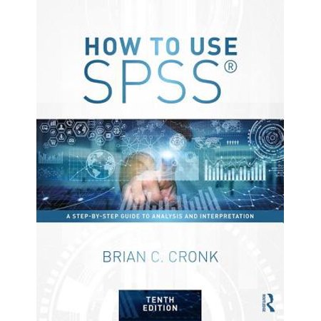 How to Use Spss(r) : A Step-By-Step Guide to Analysis and Interpretation