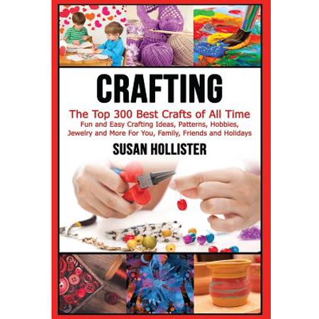 Crafting : The Top 300 Best Crafts: Fun and Easy Crafting Ideas, Patterns, Hobbies, Jewelry and More for You, Family, Friends and Holidays - Fun And Easy Halloween Crafts