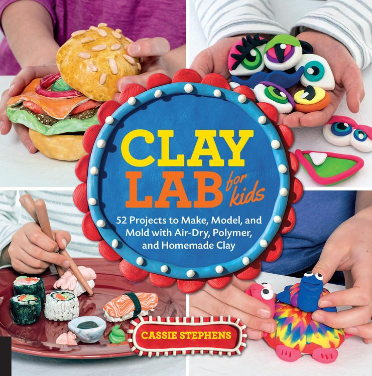 Lab: Clay Lab for Kids: 52 Projects to Make, Model, and Mold with Air-Dry, Polymer, and Homemade Clay (Paperback)