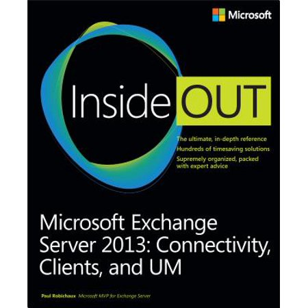 Microsoft Exchange Server 2013 Inside Out Connectivity, Clients, and UM -