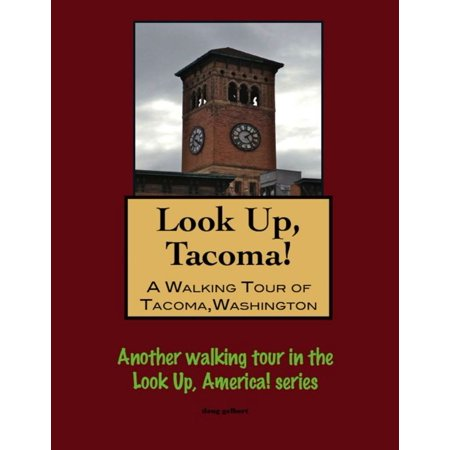 Look Up, Tacoma! A Walking Tour of Tacoma, Washington - eBook