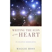 Writing the Icon of the Heart: In Silence Beholding (Paperback)