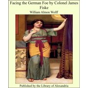Facing the German Foe by Colonel James Fiske - eBook
