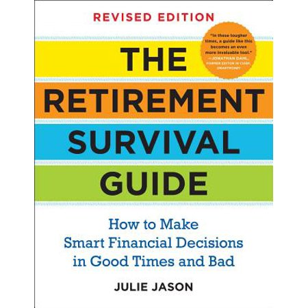 The Retirement Survival Guide : How to Make Smart Financial Decisions in Good Times and (Through The Good Times And The Bad)