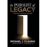 In Pursuit of Legacy: Three Keys to Enduring Leadership (Hardcover)