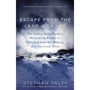 Escape from the Land of Snows : The Young Dalai Lama's Harrowing Flight to Freedom and the Making of a Spiritual Hero