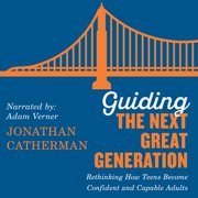 Guiding the Next Great Generation - Audiobook
