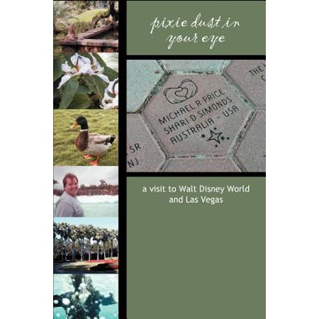 Pixie Dust in Your Eye : A Visit to Walt Disney World and Las Vegas - Paperback ()