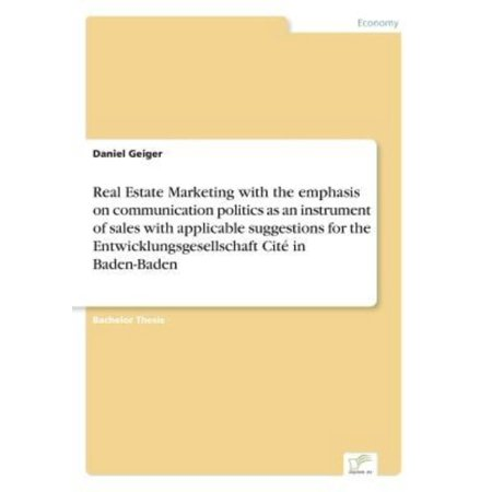 Real Estate Marketing With The Emphasis On Communication Politics As An Instrument Of Sales With Applicable Suggestions For The Entwicklungsgesellscha