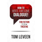 How To Write Awesome Dialogue! For Fiction, Film, and Theatre - eBook