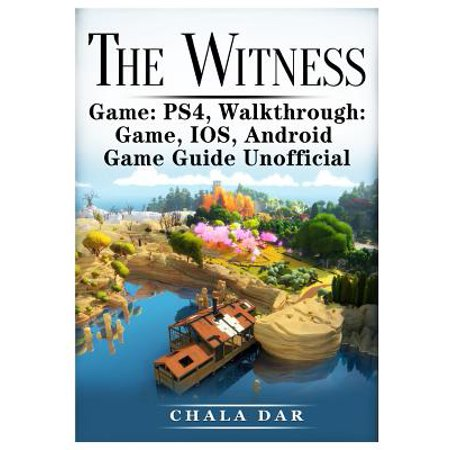 The Witness Ps4, Walkthrough, Game, Ios, Android, Game Guide Unofficial (Paperback)