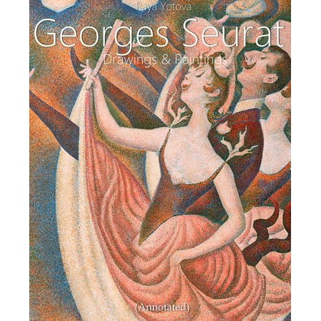 Georges Seurat: Drawings and Paintings (Annotated) - eBook