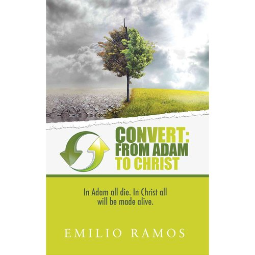 Convert: From Adam to Christ: In Adam All Die. In Christ All Will Be Made Alive.