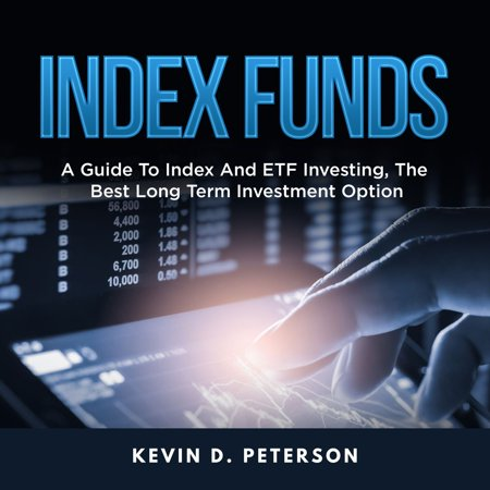 Index Funds: A Guide To Index And ETF Investing, The Best Long Term Investment Option -