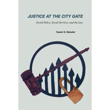 Justice at the City Gate : Social Policy, Social Services, and the Law