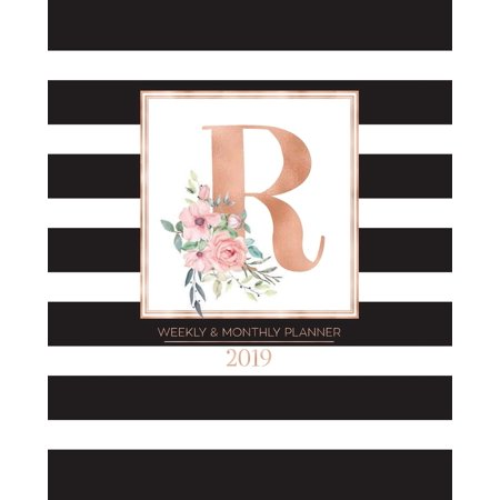 Weekly & Monthly Planner 2019 : Black and White Stripes with Rose Gold Monogram Letter R and Pink Flowers (7.5 X 9.25